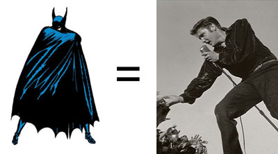 Batman equals Elvis
