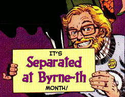 John Byrne presents Separated at Byrne-th Month!