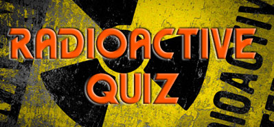 Radioactive Quiz